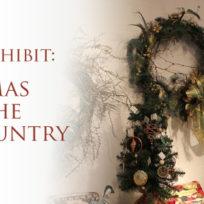 New-Exhibit-ChristmasInTheCountry2018