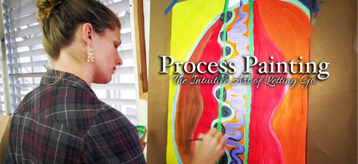Process Painting: The Intuitive Art of Letting Go