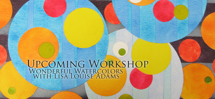 Workshop: Wonderful Watercolors with Lisa Louise Adams