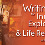 Workshop: Writing for Inner Exploration & Life Reflection