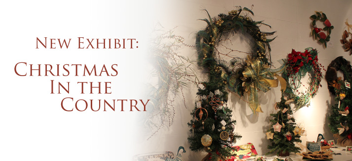 NEW EXHIBIT: Christmas in the Country